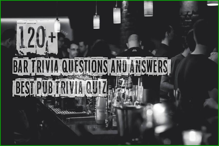 120 Bar Trivia Questions And Answers Best Pub Trivia Quiz